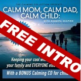 FREE DOWNLOAD - Intro to Calm Mom, Calm Dad, Calm Child